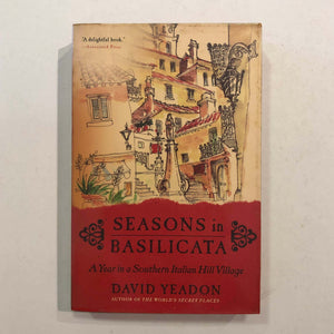 Seasons in Basilicata: A Year in a Southern Italian Hill Village by David Yeadon
