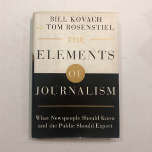 The Elements of Journalism: What Newspeople Should Know and The Public Should Expect by Kovach and Rosenstiel (Hardcover)