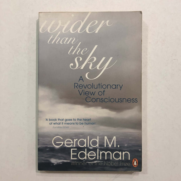 Wider Than the Sky: A Revolutionary View of Consciousness by Gerald M. Edelman
