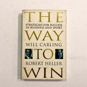 The Way to Win: Strategies for Success in Business and Sport by Carling and Heller