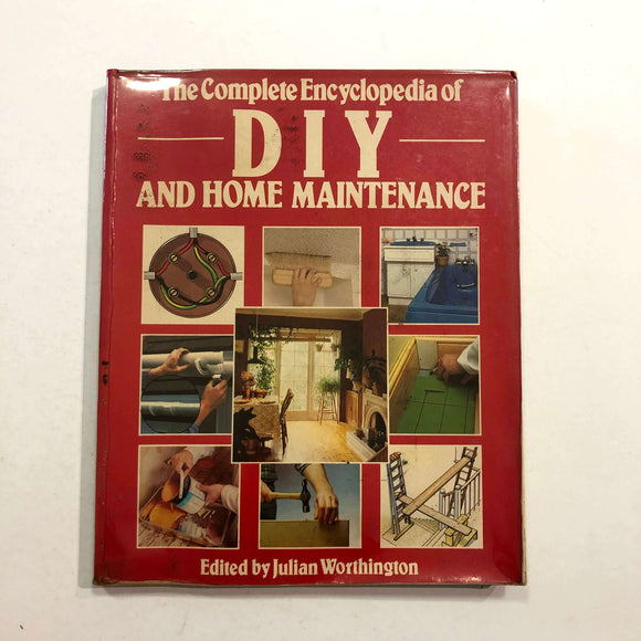 The Complete Encyclopedia of DIY and Home Maintenance by Julian Worthington