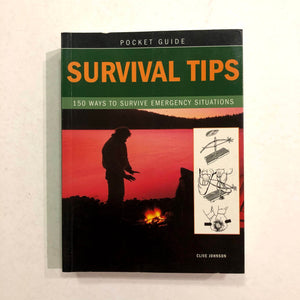 Survival Tips: 150 Ways to Survive Emergency Situations by Clive Johnson