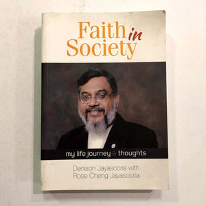 Faith in Society: My Life Journey & Thoughts by Denison Jayasooria