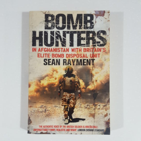 Bomb Hunters: In Afghanistan with Britain's Elite Bomb Disposal Unit by Sean Rayment