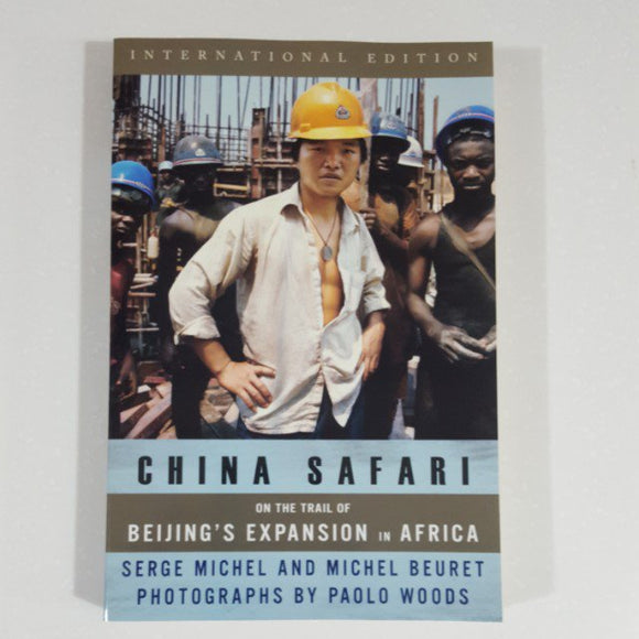 China Safari: On the Trail of Beijing's Expansion in Africa by Michel & Beuret