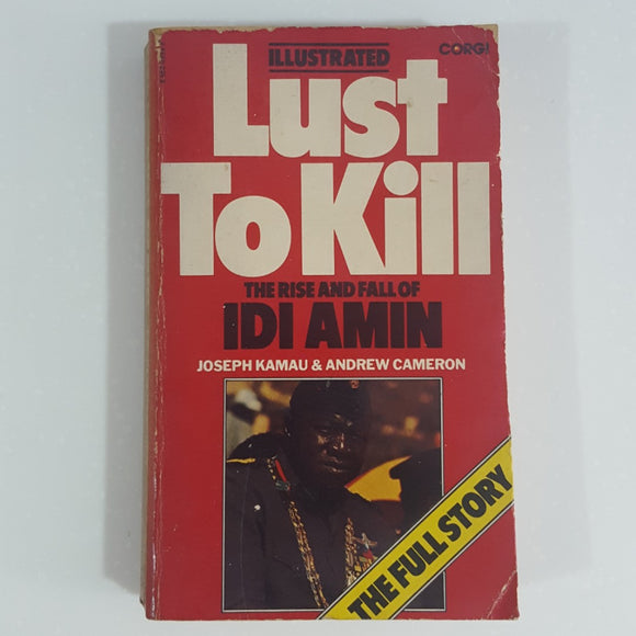 Lust To Kill: The Rise and Fall of IDI Amin by Joseph Kamau & Andrew Cameron