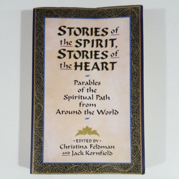 Stories of the Spirit, Stories of the Heart: Parables of the Spiritual Path from Around the World Edited by Christina Feldman and Jack Kornfield