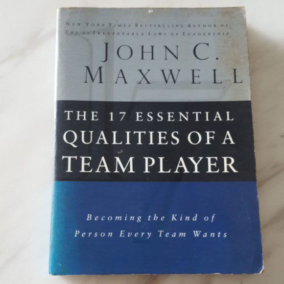 The 17 Essential Qualities of a Team Player by John C. Maxwell