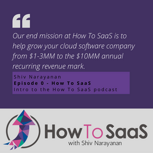 Episode 0: Intro To How To SaaS With Shiv Narayanan, Founder Of How To SaaS And CMO Of Wild Apricot