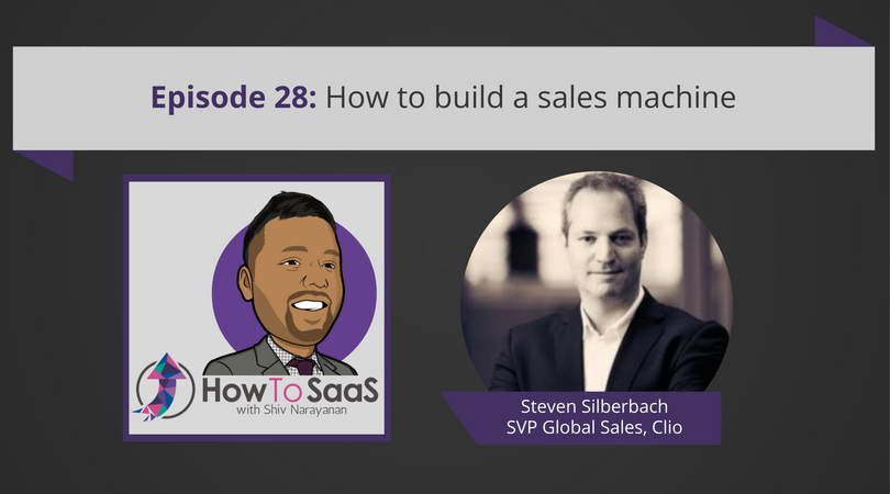 Episode 28: How To Build a Sales Machine With Steven Silberbach, SVP Global Sales at Clio