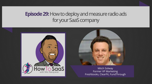 Episode 29: How To Deploy and Measure Radio Ads For Your SaaS Company