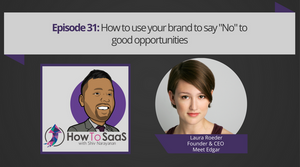 "Episode 31: How To Use Your Brand to Say ""No"" to Good Opportunities With Laura Roeder, CEO of Meet Edgar"
