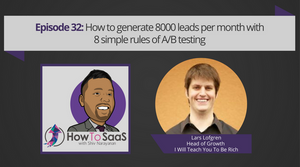 Episode 32: How To Generate 8K Leads Per Month with 8 Simple Rules of A/B Testing ft. Lars Lofgren