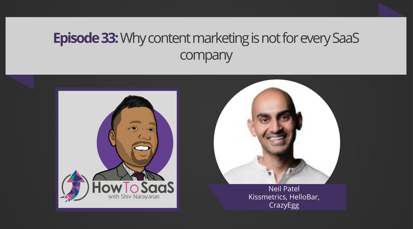 Episode 33: Neil Patel on Why Content Marketing is Not For Every SaaS Company