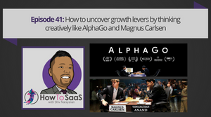 Episode 41: How to uncover growth levers by thinking creatively like AlphaGo and Magnus Carlsen