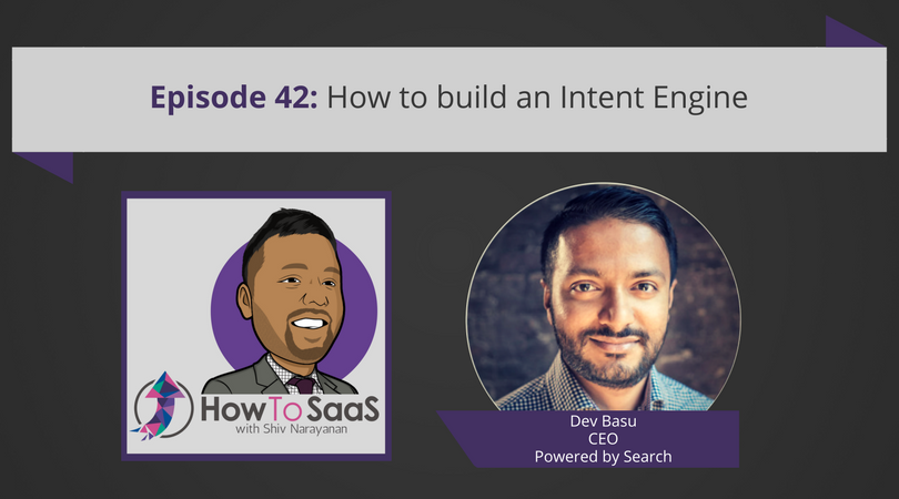 Episode 42: How to build an Intent Engine with Dev Basu, CEO of Powered by Search