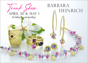 Join us for a Barbara Heinrich Trunk Show: April 30th & May 1st