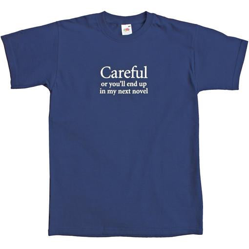 """Careful or you'll end up in my novel"" Unisex T-shirt"