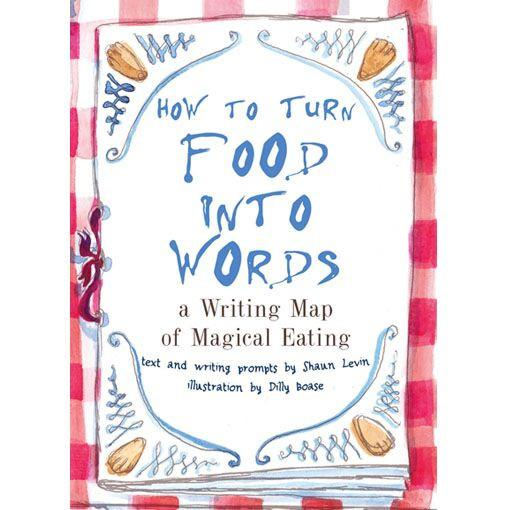 How To Turn Food Into Words - A Writing Map of Magical Eating