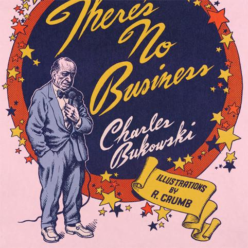There's No Business by Charles Bukowski Poster