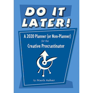 Do It Later! A 2020 Planner (Or Non-Planner) For The Creative Procrastinator