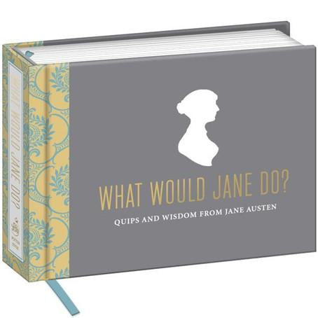 What Would Jane Do? Quips and Wisdom from Jane Austen