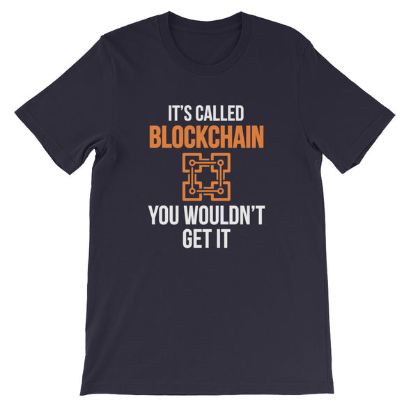 It's Called Blockchain. You Wouldn't Get It.