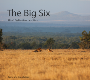 Autographed Copy of The Big Six: Africa's Five Big Giants and More- Photographic and Information Book