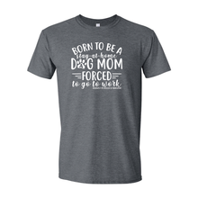 Born To Be A Dog Mom Unisex Short Sleeve T-Shirt - 5 Colors