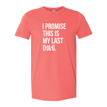 I Promise This Is My Last Dog T-Shirt - PRE ORDER UNTIL 9/27/20