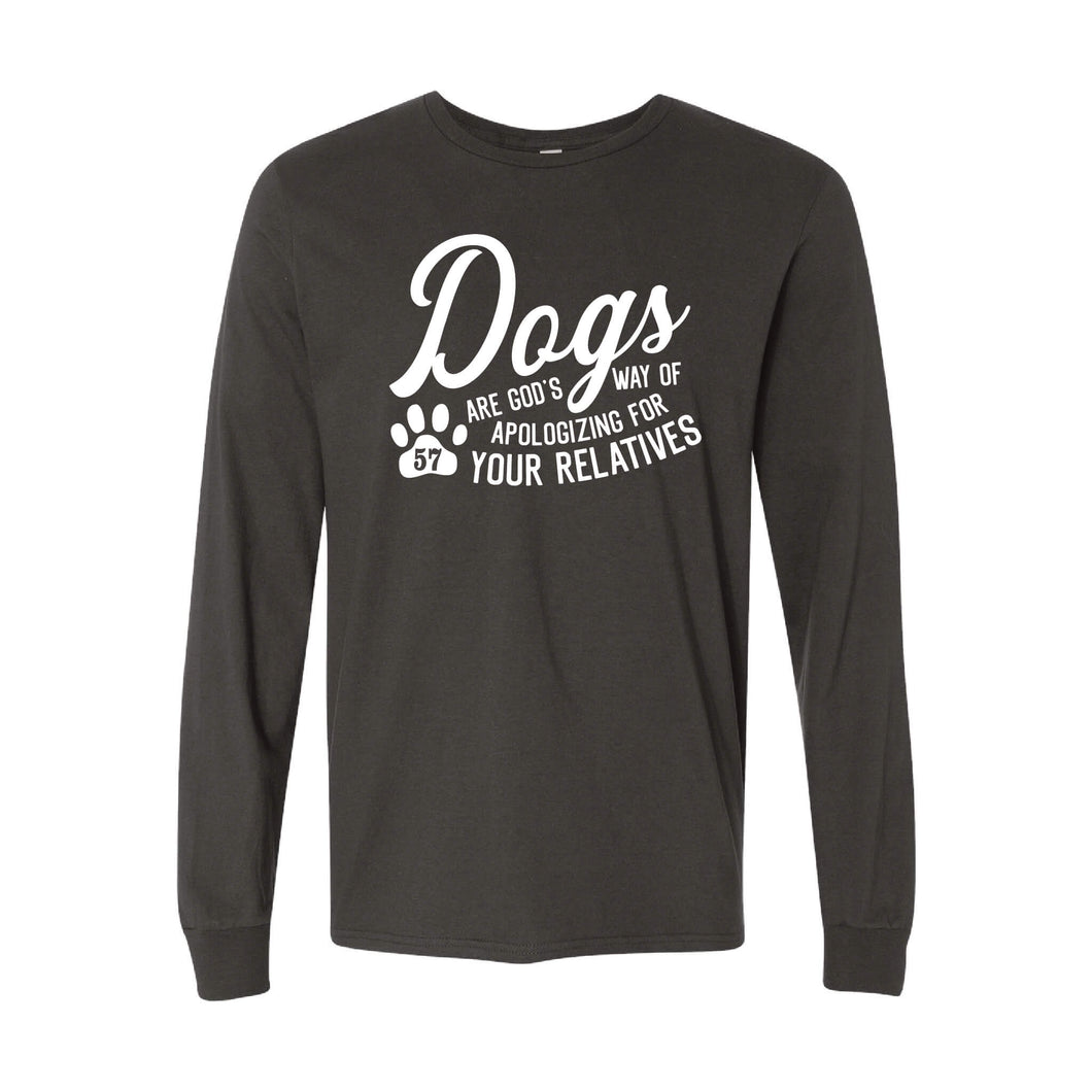 Dogs Are God's Way Of Apologizing For Your Relatives Long Sleeve T - 2 Colors