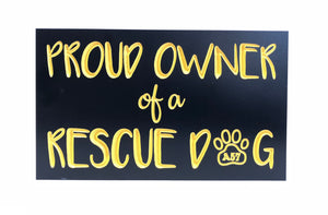 "PROUD OWNER OF A RESCUE DOG 6"" X 10"" Sign"