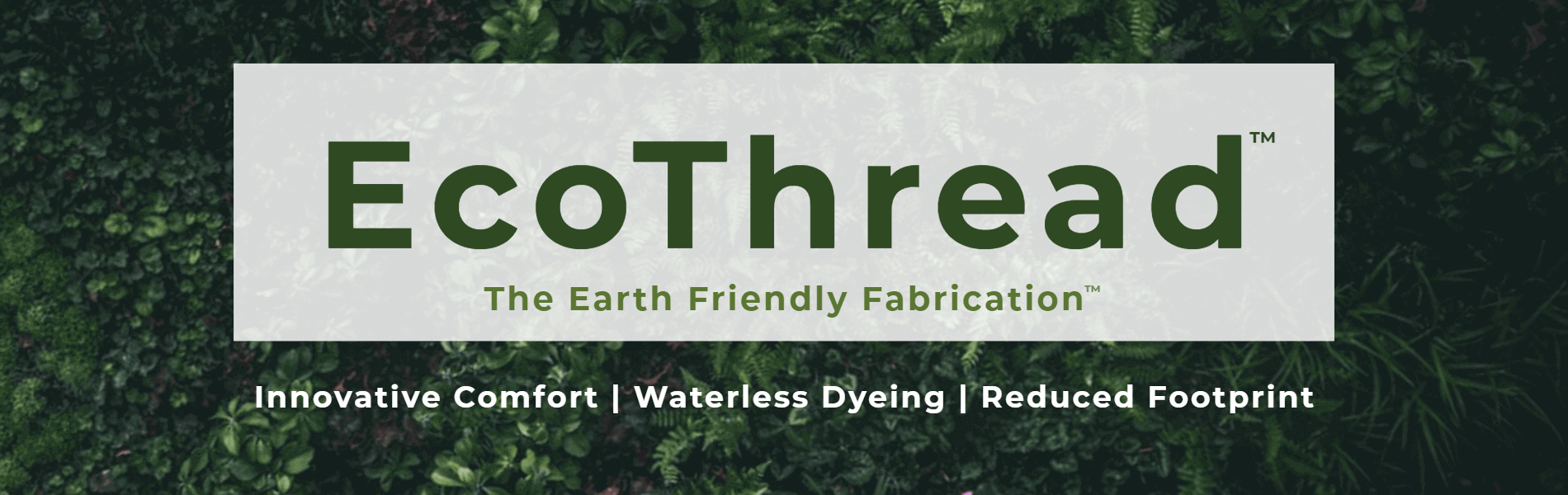 EcoThread -- The Earth Friendly Fabrication - Innovative Comfort, Waterless Dyeing, Reduced Footprint