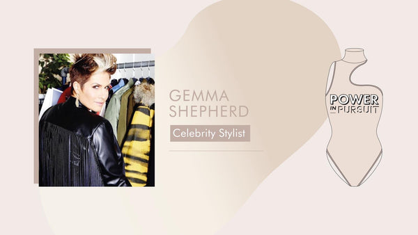 POWER IN PURSUIT: Gemma Sheppard, Celebrity fashion stylist