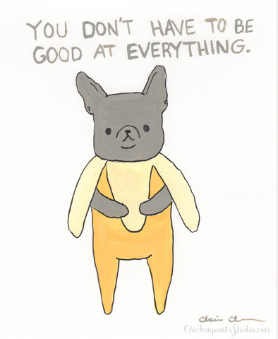 You Don't Have To Be Good At Everything - Original French Bulldog Painting