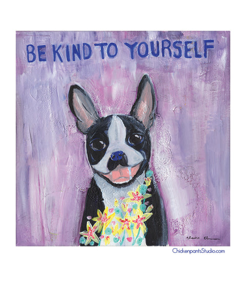 Be Kind To Yourself -  Boston Terrier Art Print