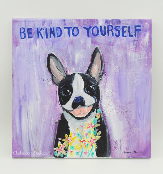 Be Kind To Yourself -  Original Boston Terrier Painting