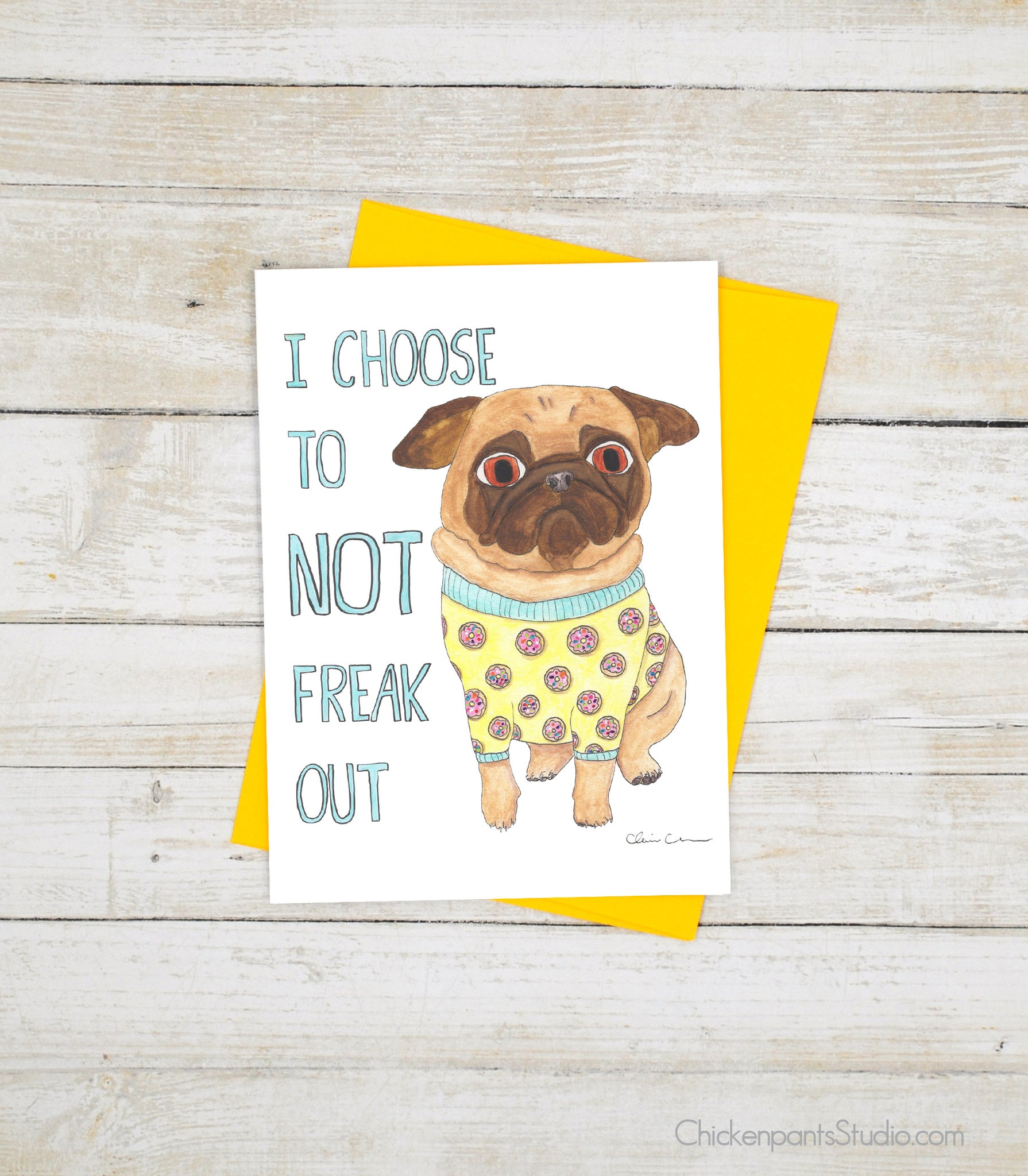 I Choose To NOT Freak Out - Pug Greeting Card
