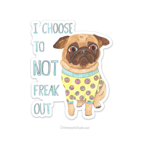 I Choose To Not Freak Out - Pug Vinyl Sticker