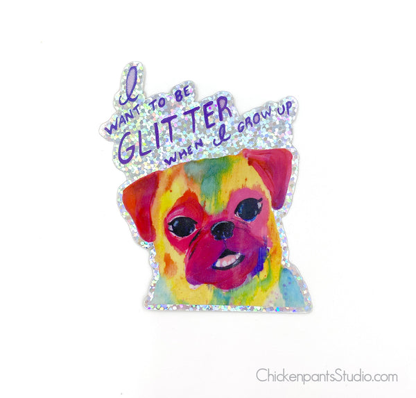 I Want To Be Glitter When I Grow Up - Holographic Pug Sticker