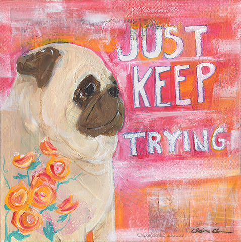 Just Keep Trying -  Original Pug Painting