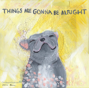 Things Are Gonna Be Alright -  French Bulldog Art Print