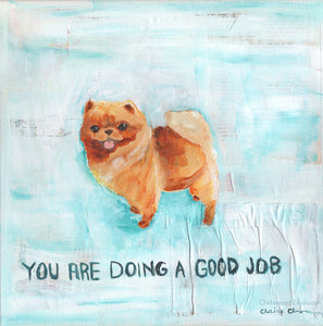 You Are Doing A Good Job -  Original Pomeranian Painting