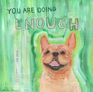You Are Doing Enough -  French Bulldog Art Print