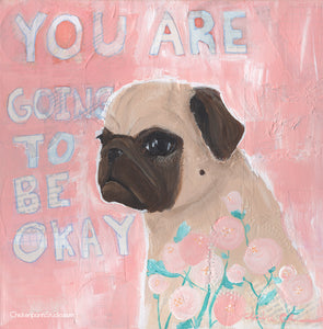 You Are Going To Be Okay -  Pug Art Print
