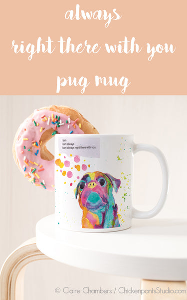 Always Right There With You Pug Mug