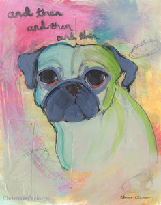 And Then, And Then, And Then - Original Pug Painting