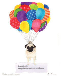 I'm Going To Need More Balloons -  Pug Art Print