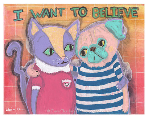 I Want To Believe - Pug and Cat Art Print