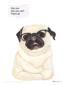 Can You Not? - Pug Art Print